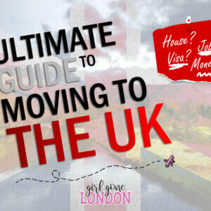 The Ultimate Guide to Moving to the UK Girl Gone London